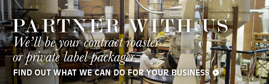 Partner with us. We'll be your contract roaster or private label packager. Find out what we can do for your business.